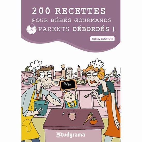 200 recettes pour bébé gourmands et. . . Parents débordés !